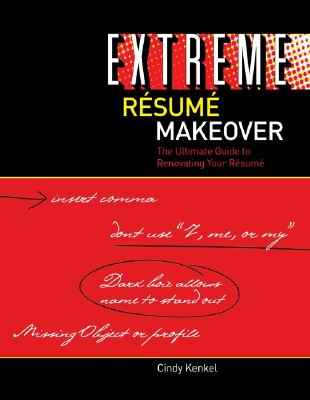 Extreme Resume Makeover By Kenkel, Cindy S.